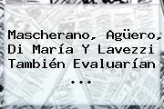<b>Mascherano</b>, Agüero, Di María Y Lavezzi También Evaluarían ...