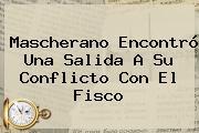 <b>Mascherano</b> Encontró Una Salida A Su Conflicto Con El Fisco