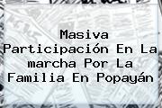 Masiva Participación En La <b>marcha Por La Familia</b> En Popayán