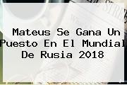 <b>Mateus</b> Se Gana Un Puesto En El Mundial De Rusia 2018