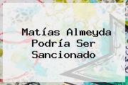 <b>Matías Almeyda</b> Podría Ser Sancionado
