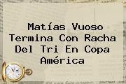 <b>Matías Vuoso</b> Termina Con Racha Del Tri En Copa América