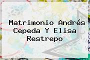 Matrimonio Andrés Cepeda Y <b>Elisa Restrepo</b>