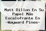 Matt Dillon En Su Papel Más Escalofrante En ?<b>Wayward Pines</b>?
