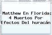 <b>Matthew</b> En Florida: 4 Muertos Por Efectos Del <b>huracán</b>