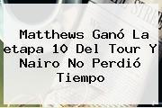 Matthews Ganó La <b>etapa 10</b> Del <b>Tour</b> Y Nairo No Perdió Tiempo
