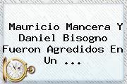 <b>Mauricio Mancera</b> Y Daniel Bisogno Fueron Agredidos En Un <b>...</b>