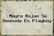 <b>Mayra Rojas</b> Se Desnuda En Playboy