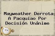<b>Mayweather</b> Derrota A <b>Pacquiao</b> Por Decisión Unánime
