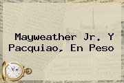 <b>Mayweather</b> Jr. Y Pacquiao, En Peso