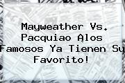 Mayweather Vs. Pacquiao ¡los Famosos Ya Tienen Su Favorito!