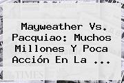Mayweather Vs. <b>Pacquiao</b>: Muchos Millones Y Poca Acción En La <b>...</b>