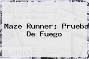 <b>Maze Runner</b>: <b>Prueba De Fuego</b>