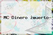 <b>MC Dinero</b> ¿muerto?