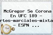 McGregor Se Corona En <b>UFC 189</b> - Artes-marciales-mixtas - ESPN <b>...</b>