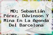 MD: Sebastián Pérez, <b>Dávinson</b> Y Mina En La Agenda Del Barcelona