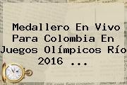 Medallero En <b>vivo</b> Para Colombia En Juegos <b>Olímpicos</b> Río 2016 ...