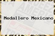 <b>Medallero</b> Mexicano