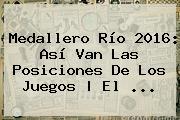 <b>Medallero</b> Río <b>2016</b>: Así Van Las Posiciones De Los <b>Juegos</b> | El ...