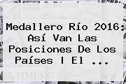 <b>Medallero</b> Río 2016: Así Van Las Posiciones De Los Países | El ...