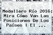 <b>Medallero</b> Río 2016: Mira Cómo Van Las Posiciones De Los Países | El ...