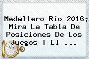 <b>Medallero</b> Río <b>2016</b>: Mira La Tabla De Posiciones De Los Juegos   El ...