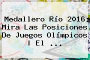 <b>Medallero</b> Río <b>2016</b>: Mira Las Posiciones De <b>Juegos Olímpicos</b> | El ...