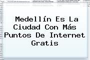 <b>Medellín</b> Es La Ciudad Con Más Puntos De Internet Gratis