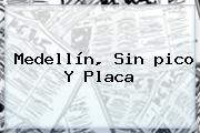 <b>Medellín</b>, Sin <b>pico Y Placa</b>