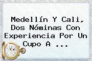 Medellín Y <b>Cali</b>, Dos Nóminas Con Experiencia Por Un Cupo A ...
