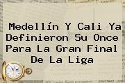 <b>Medellín</b> Y <b>Cali</b> Ya Definieron Su Once Para La Gran Final De La Liga