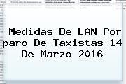 Medidas De LAN Por <b>paro De Taxistas 14 De Marzo 2016</b>