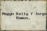 Megyn Kelly Y <b>Jorge Ramos</b>.