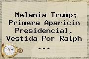 <b>Melania Trump</b>: Primera Aparicin Presidencial, Vestida Por Ralph ...