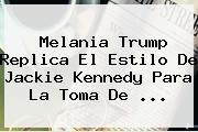 Melania <b>Trump</b> Replica El Estilo De Jackie Kennedy Para La Toma De ...