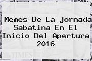 Memes De La <b>jornada</b> Sabatina En El Inicio Del Apertura 2016