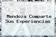 <b>Mendoza Comparte Sus Experiencias</b>