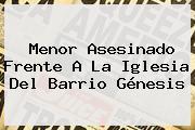 Menor Asesinado Frente A La Iglesia Del Barrio <b>Génesis</b>