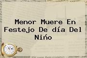 Menor Muere En Festejo De <b>día Del Niño</b>