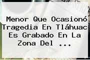Menor Que Ocasionó Tragedia En <b>Tláhuac</b> Es Grabado En La Zona Del ...