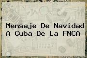 <b>Mensaje De Navidad</b> A Cuba De La FNCA