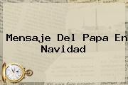 <b>Mensaje</b> Del Papa En <b>Navidad</b>