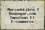 MercadoLibre Y <b>Despegar</b>.com Impulsan El E-commerce