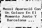 Messi Apareció Con Un Golazo En El Momento Justo Y <b>Barcelona</b> <b>...</b>