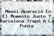 Messi Apareció En El Momento Justo Y <b>Barcelona</b> Trepó A La Punta