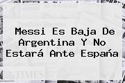 Messi Es Baja De <b>Argentina</b> Y No Estará Ante <b>España</b>