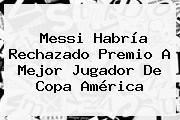 Messi Habría Rechazado Premio A Mejor Jugador De <b>Copa América</b>