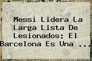 Messi Lidera La Larga Lista De Lesionados: El <b>Barcelona</b> Es Una <b>...</b>