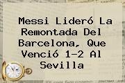 Messi Lideró La Remontada Del <b>Barcelona</b>, Que Venció 1-2 Al Sevilla