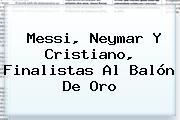 Messi, Neymar Y Cristiano, Finalistas Al <b>Balón De Oro</b>